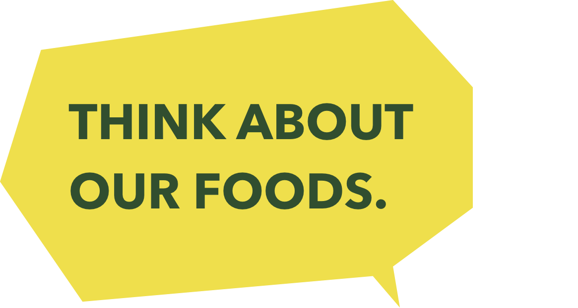 THINK ABOUT OUR FOODS.